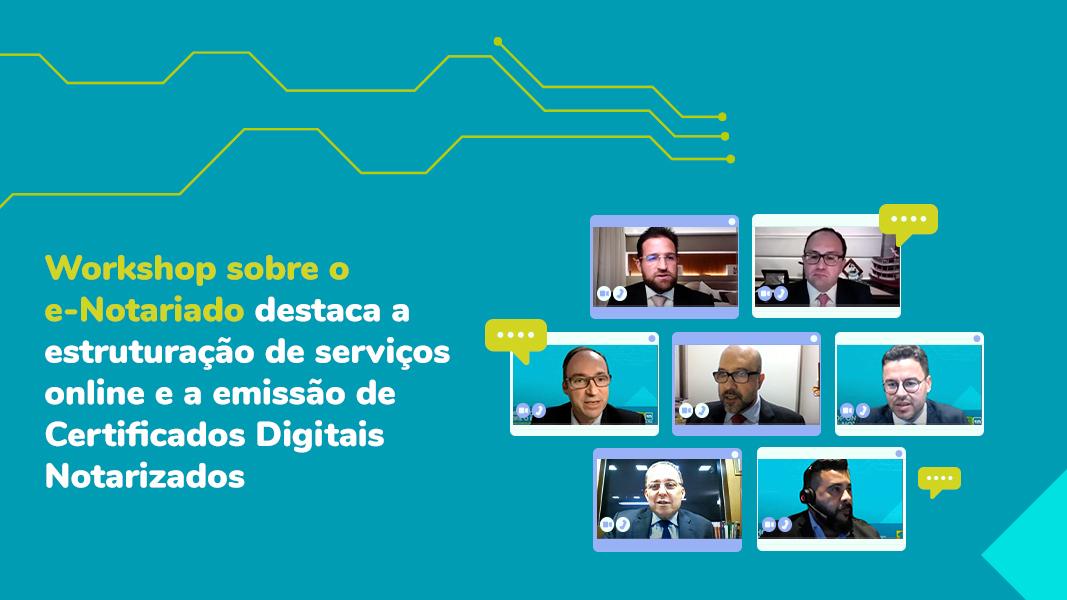Workshop Sobre O E-Notariado Destaca A Estruturação De Serviços Online E A Emissão De Certificados Digitais Notarizados