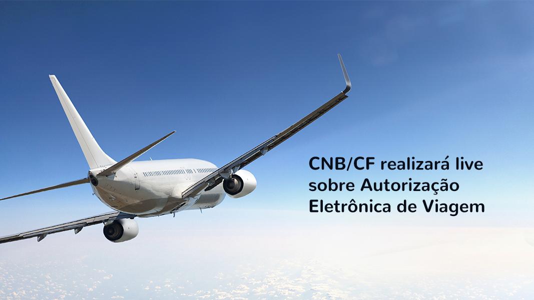 Live Notarial – CNB/CF Realizará Live Sobre Autorização Eletrônica De Viagem