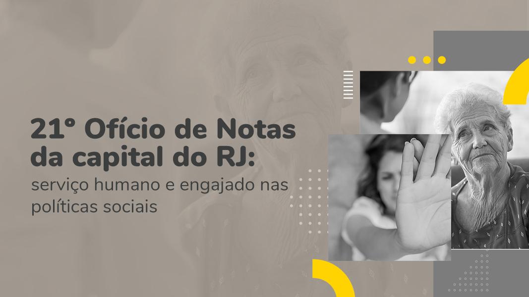 21º Ofício De Notas Da Capital Do RJ: Serviço Humano E Engajado Nas Políticas Sociais