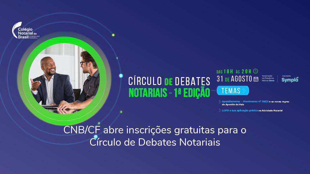CNB/CF Abre Inscrições Gratuitas Para O Círculo De Debates Notariais