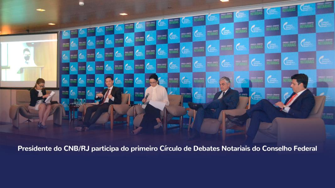 Presidente Do CNB/RJ Participa Do Primeiro Círculo De Debates Notariais Do Conselho Federal